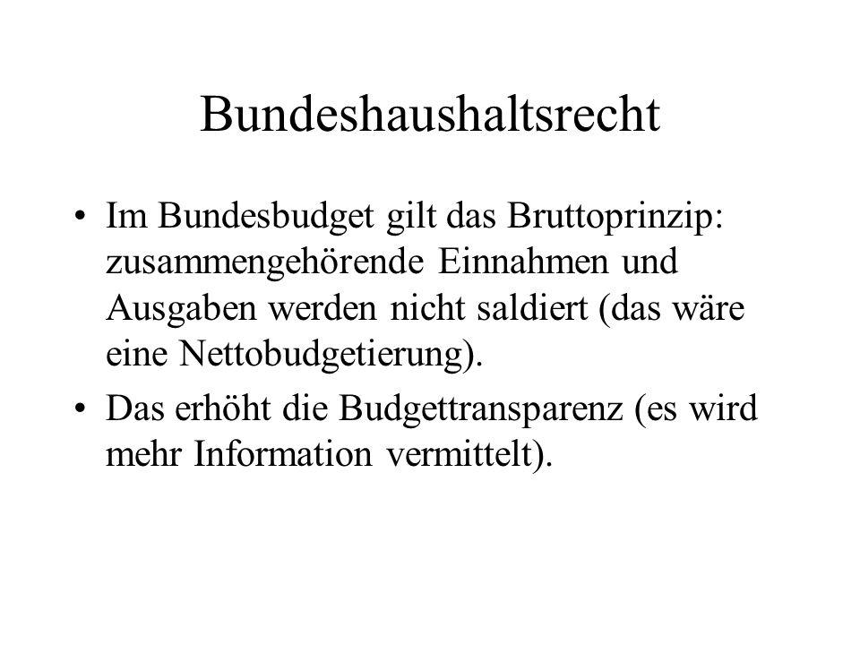 Bundeshaushaltsrecht Im Bundesbudget gilt das Bruttoprinzip: zusammengehörende Einnahmen und Ausgaben werden nicht saldiert (das wäre eine Nettobudget