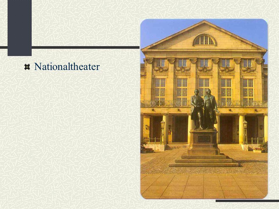 Das Nationaltheater Eine der Mittelpunkte des kulturellen Lebens war das Nationaltheater. Hier wirkte Goethe mit Friedrich Schiller zusammen. Alle ihr