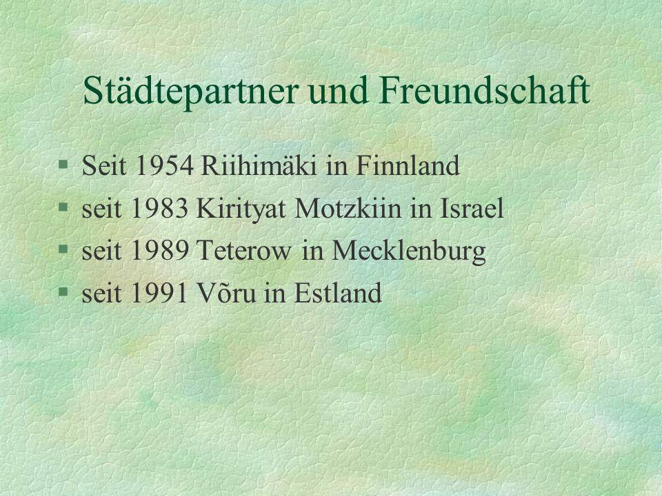 Städtepartner und Freundschaft §Seit 1954 Riihimäki in Finnland §seit 1983 Kirityat Motzkiin in Israel §seit 1989 Teterow in Mecklenburg §seit 1991 Võru in Estland
