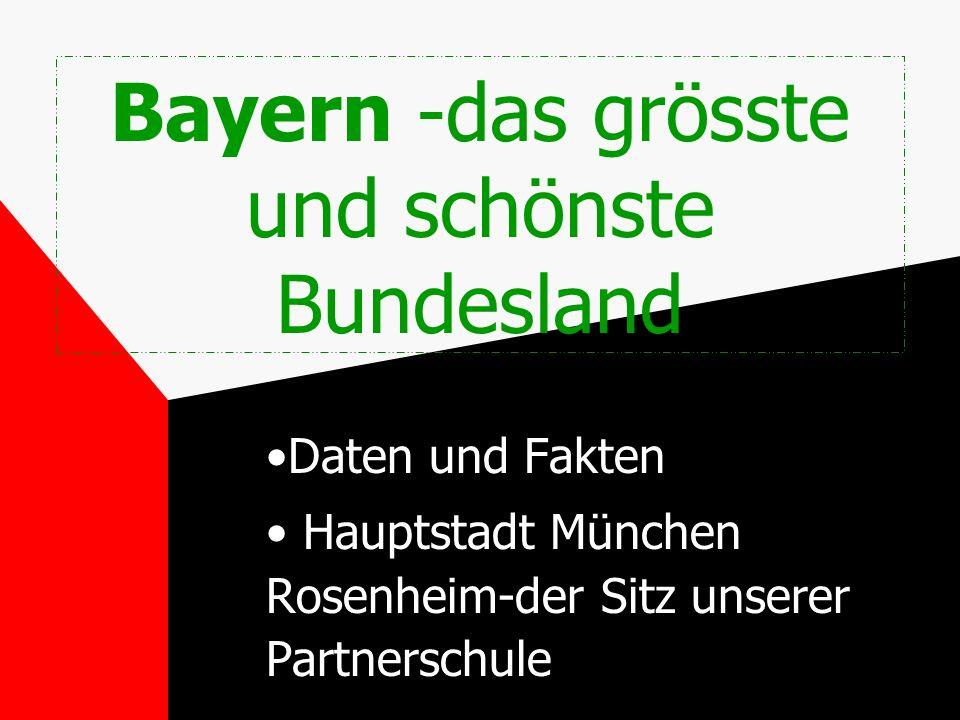 Bayern -das grösste und schönste Bundesland Daten und Fakten Hauptstadt München Rosenheim-der Sitz unserer Partnerschule