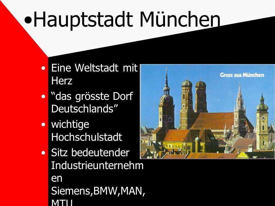 Hauptstadt München Eine Weltstadt mit Herz das grösste Dorf Deutschlands wichtige Hochschulstadt Sitz bedeutender Industrieunternehm en Siemens,BMW,MA