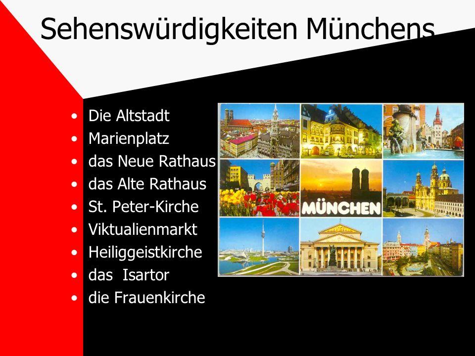 Sehenswürdigkeiten Münchens Die Altstadt Marienplatz das Neue Rathaus das Alte Rathaus St. Peter-Kirche Viktualienmarkt Heiliggeistkirche das Isartor