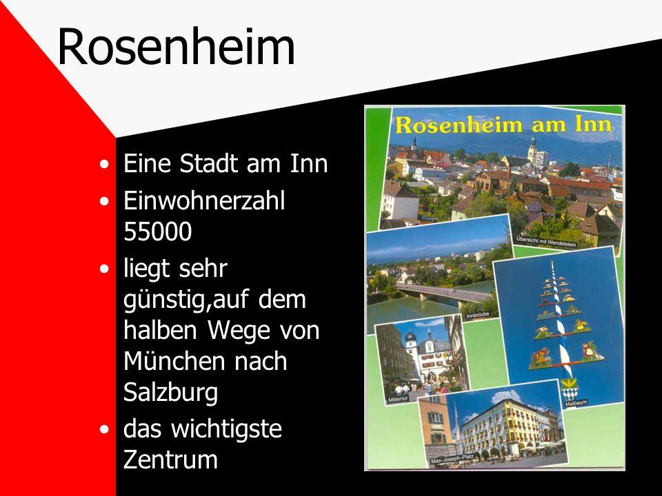 Rosenheim Eine Stadt am Inn Einwohnerzahl 55000 liegt sehr günstig,auf dem halben Wege von München nach Salzburg das wichtigste Zentrum