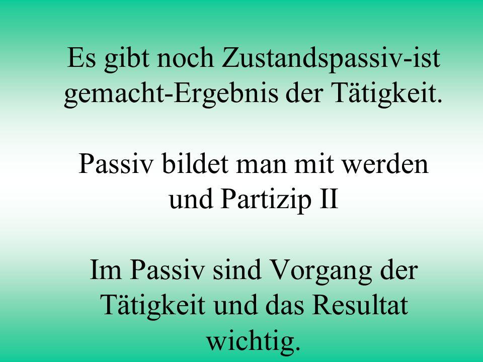 Im Deutschen gibt es zwei Genera: Aktiv und Passiv Jemand macht etwas; hat gemacht; wird machen-Aktiv Wird gemacht;ist gemacht worden-Passiv