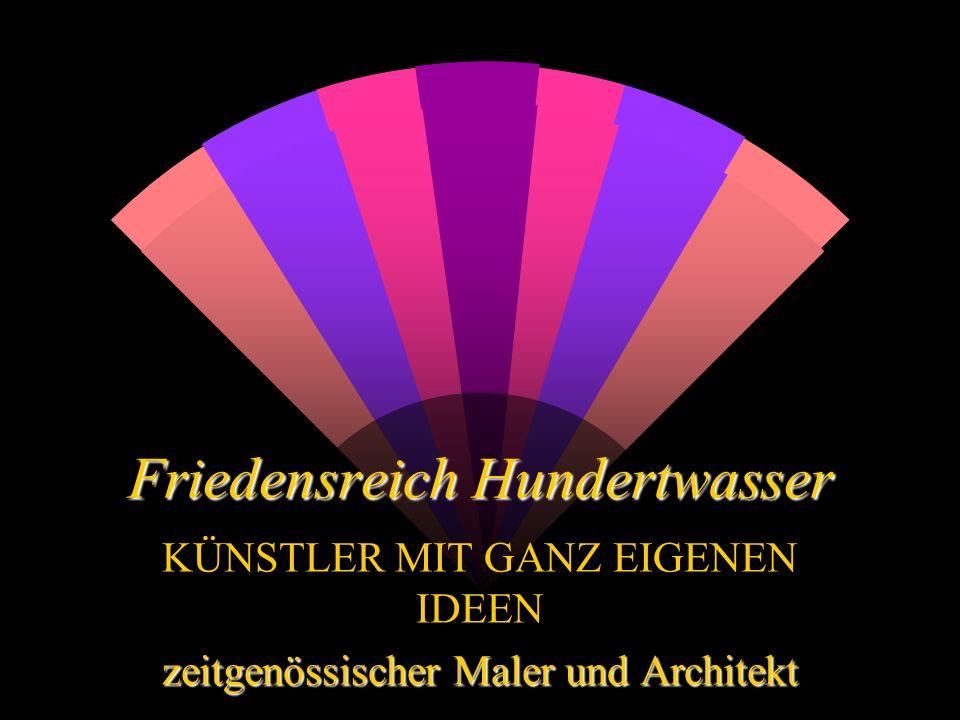 Friedensreich Hundertwasser KÜNSTLER MIT GANZ EIGENEN IDEEN zeitgenössischer Maler und Architekt