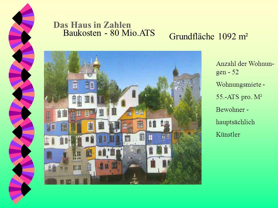 D as Das Haus in Zahlen Baukosten - 80 Mio.ATS grund Grundfläche 1092 m² Anzahl der Wohnun- gen - 52 Wohnungsmiete - 55.-ATS pro.