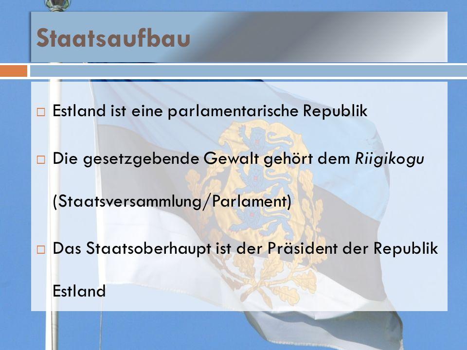 Staatsaufbau Estland ist eine parlamentarische Republik Die gesetzgebende Gewalt gehört dem Riigikogu (Staatsversammlung/Parlament) Das Staatsoberhaup