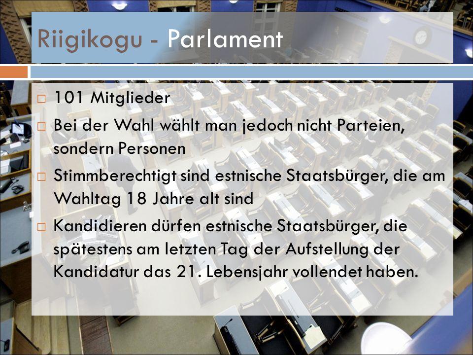 Riigikogu - Parlament 101 Mitglieder Bei der Wahl wählt man jedoch nicht Parteien, sondern Personen Stimmberechtigt sind estnische Staatsbürger, die a