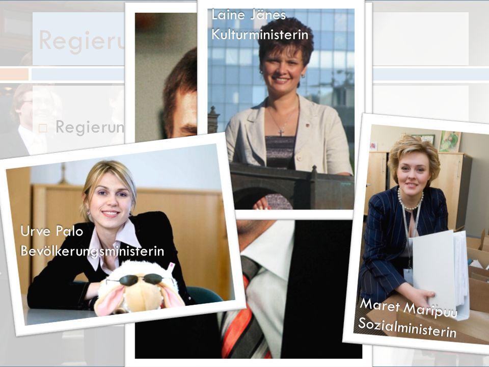 Regierung Regierung bestehet aus 13 Ministerium Ministerpräsident ist Andrus Ansip 3 Frauen Laine Jänes Kulturministerin Urve Palo Bevölkerungsministe