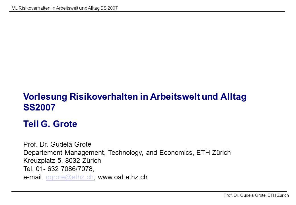 Prof. Dr. Gudela Grote, ETH Zürich VL Risikoverhalten in Arbeitswelt und Alltag SS 2007 Vorlesung Risikoverhalten in Arbeitswelt und Alltag SS2007 Tei