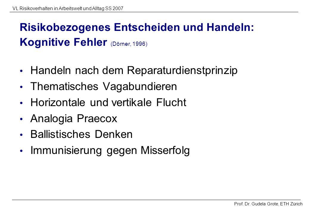 Prof. Dr. Gudela Grote, ETH Zürich VL Risikoverhalten in Arbeitswelt und Alltag SS 2007 Risikobezogenes Entscheiden und Handeln: Kognitive Fehler (Dör