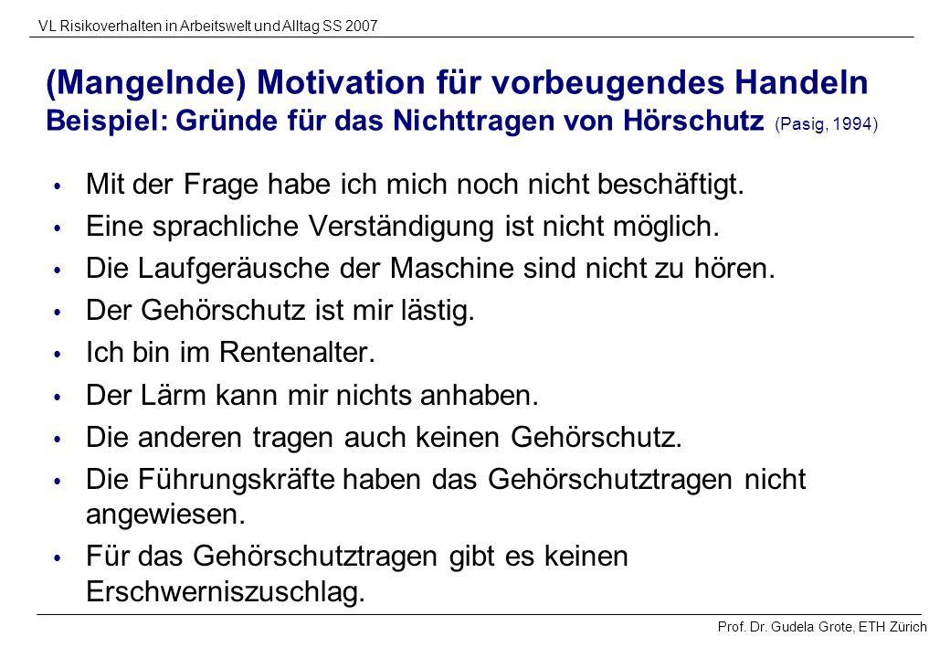 Prof. Dr. Gudela Grote, ETH Zürich VL Risikoverhalten in Arbeitswelt und Alltag SS 2007 (Mangelnde) Motivation für vorbeugendes Handeln Beispiel: Grün