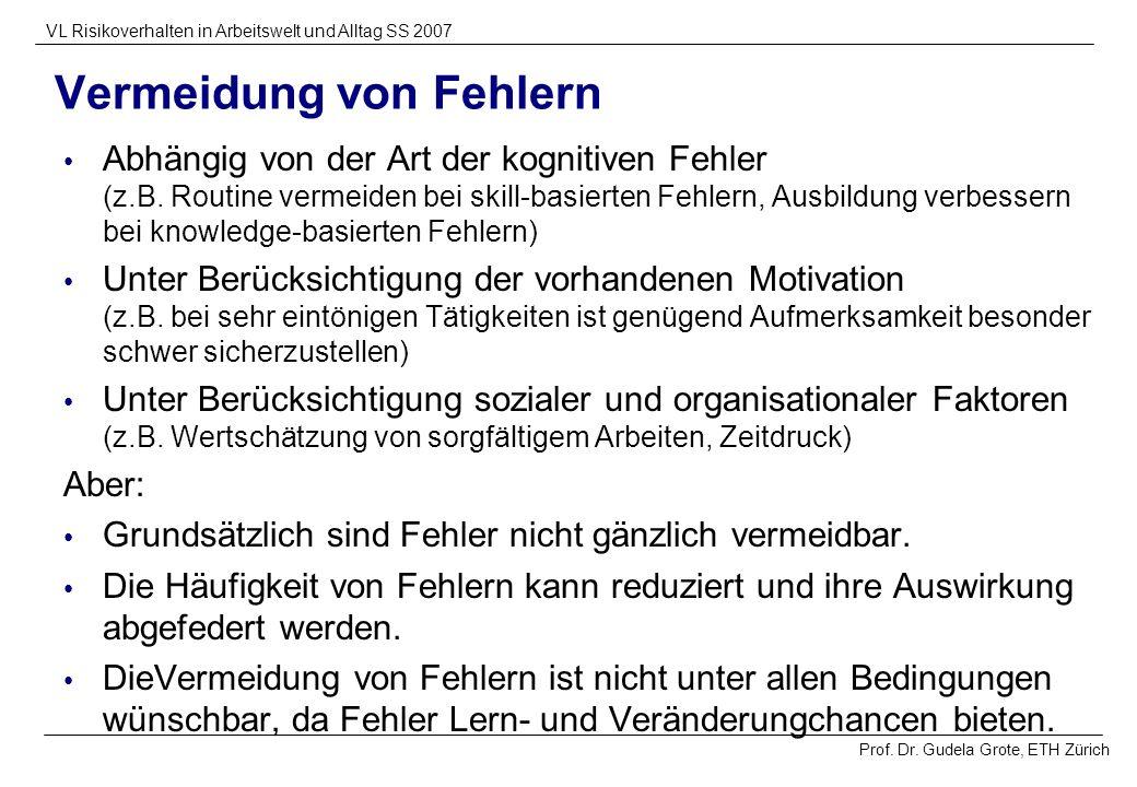 Prof. Dr. Gudela Grote, ETH Zürich VL Risikoverhalten in Arbeitswelt und Alltag SS 2007 Vermeidung von Fehlern Abhängig von der Art der kognitiven Feh