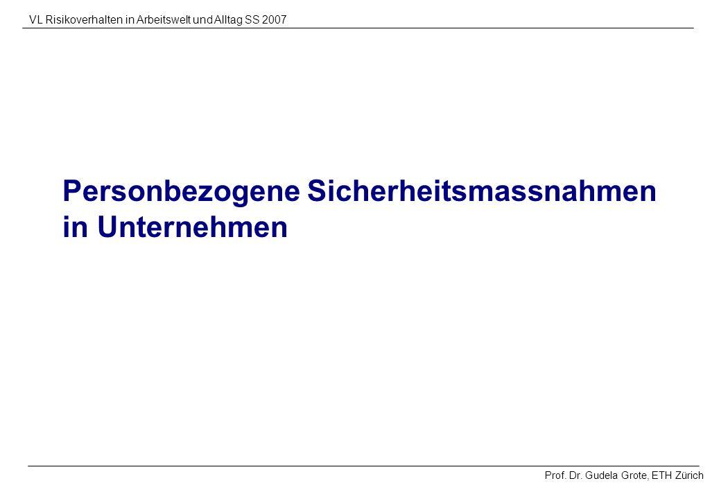 Prof. Dr. Gudela Grote, ETH Zürich VL Risikoverhalten in Arbeitswelt und Alltag SS 2007 Personbezogene Sicherheitsmassnahmen in Unternehmen