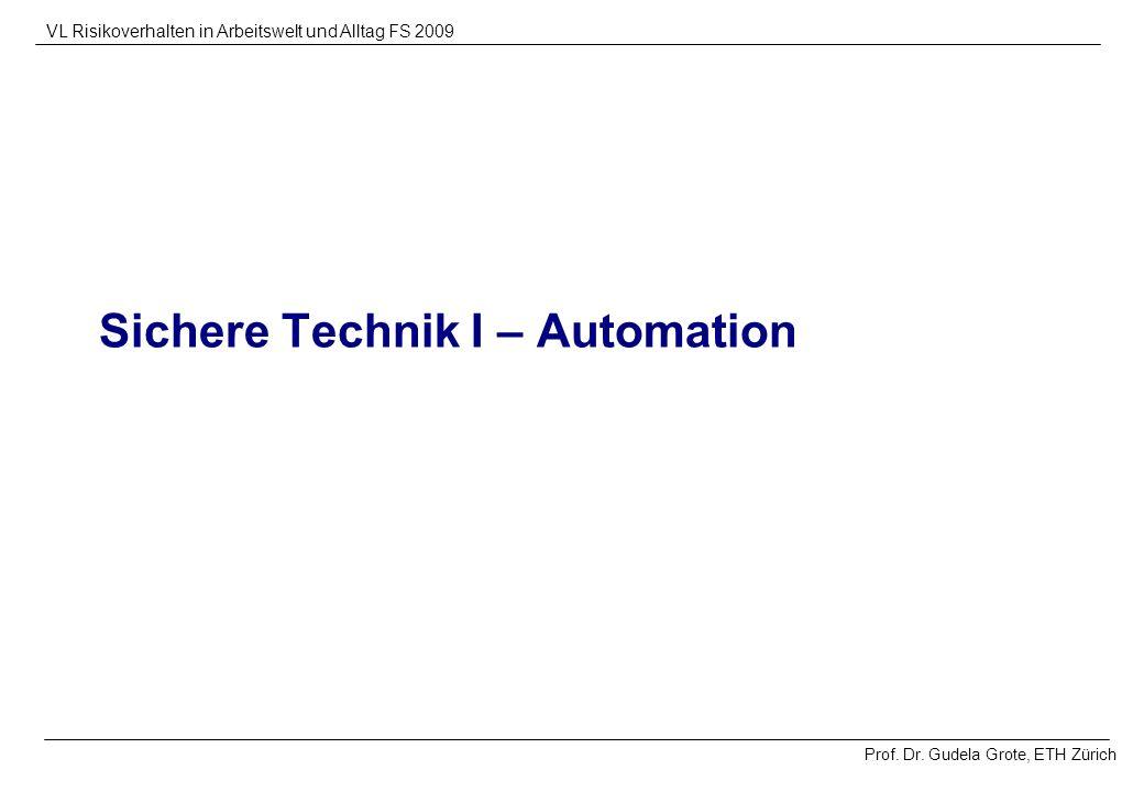 Prof. Dr. Gudela Grote, ETH Zürich VL Risikoverhalten in Arbeitswelt und Alltag FS 2009 Sichere Technik I – Automation