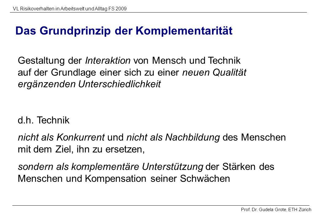 Prof. Dr. Gudela Grote, ETH Zürich VL Risikoverhalten in Arbeitswelt und Alltag FS 2009 Das Grundprinzip der Komplementarität sondern als komplementär
