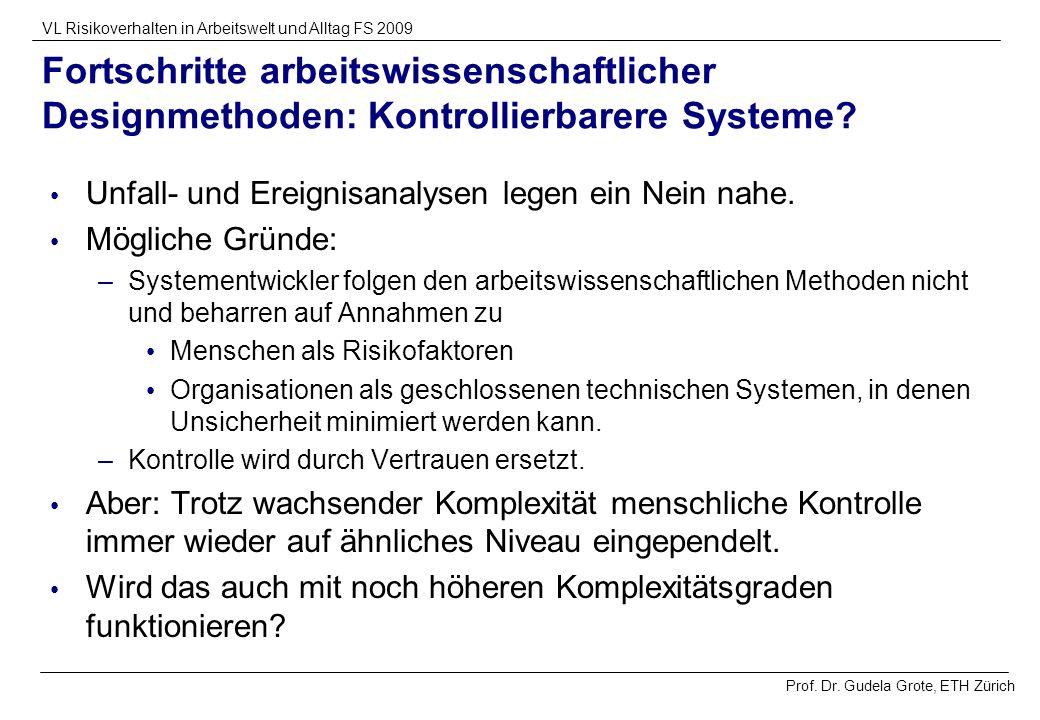 Prof. Dr. Gudela Grote, ETH Zürich VL Risikoverhalten in Arbeitswelt und Alltag FS 2009 Fortschritte arbeitswissenschaftlicher Designmethoden: Kontrol