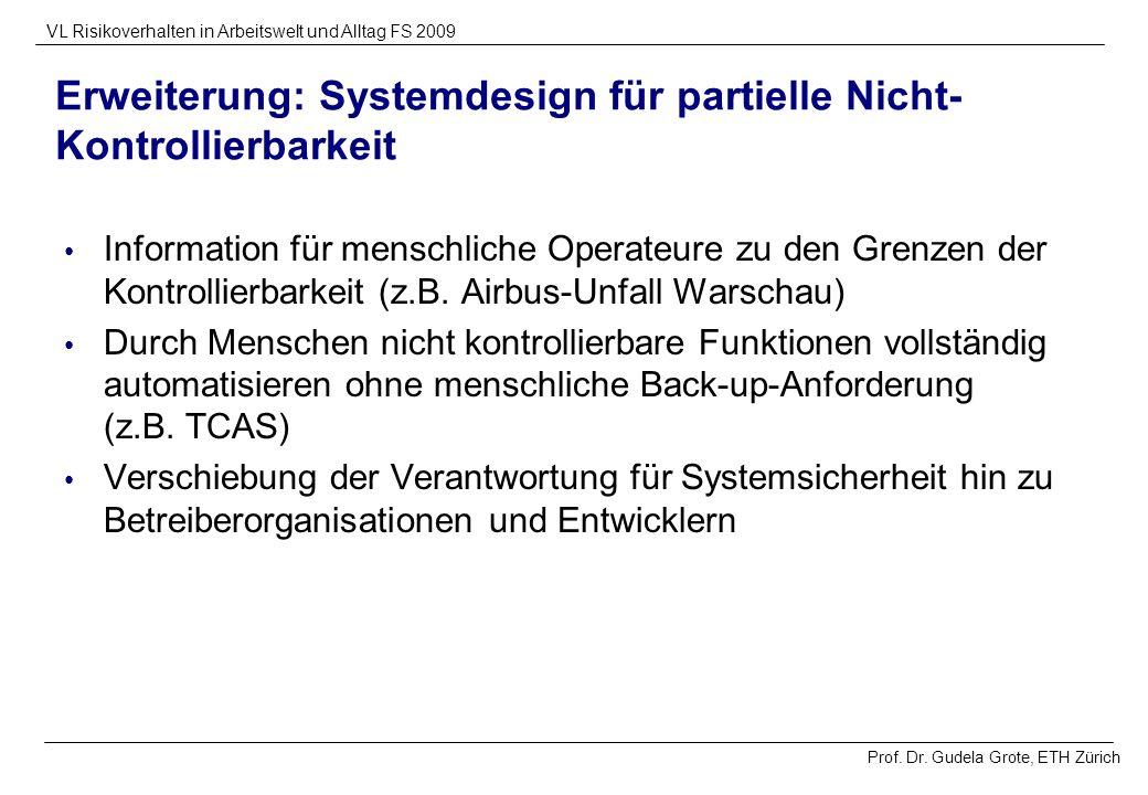 Prof. Dr. Gudela Grote, ETH Zürich VL Risikoverhalten in Arbeitswelt und Alltag FS 2009 Erweiterung: Systemdesign für partielle Nicht- Kontrollierbark