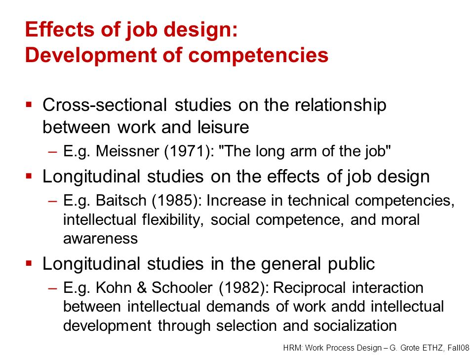 Effects of job design: Development of competencies Cross-sectional studies on the relationship between work and leisure –E.g. Meissner (1971):