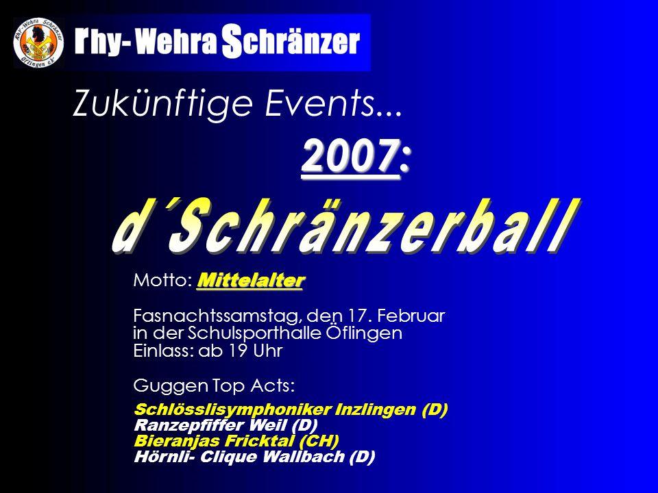 Zukünftige Events... 2007: Mittelalter Motto: Mittelalter Fasnachtssamstag, den 17. Februar in der Schulsporthalle Öflingen Einlass: ab 19 Uhr Guggen