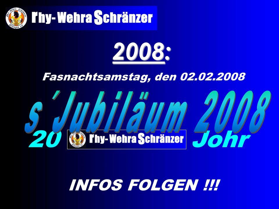 2008: 20 Johr Fasnachtsamstag, den 02.02.2008 INFOS FOLGEN !!!