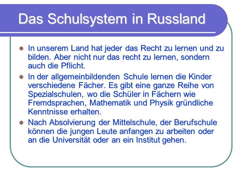 Das Schulsystem in Russland In unserem Land hat jeder das Recht zu lernen und zu bilden. Aber nicht nur das recht zu lernen, sondern auch die Pflicht.