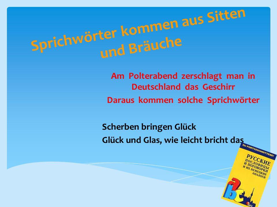Sprichwörter kommen aus Sitten und Bräuche Am Polterabend zerschlagt man in Deutschland das Geschirr Daraus kommen solche Sprichwörter Scherben bringe