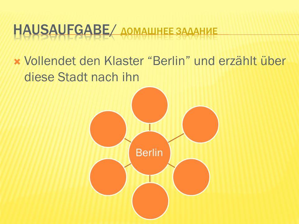 Vollendet den Klaster Berlin und erzählt über diese Stadt nach ihn Berlin