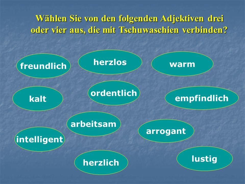 Wählen Sie von den folgenden Adjektiven drei oder vier aus, die mit Tschuwaschien verbinden.
