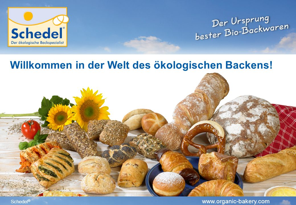 Schedel ® www.organic-bakery.com Willkommen in der Welt des ökologischen Backens!