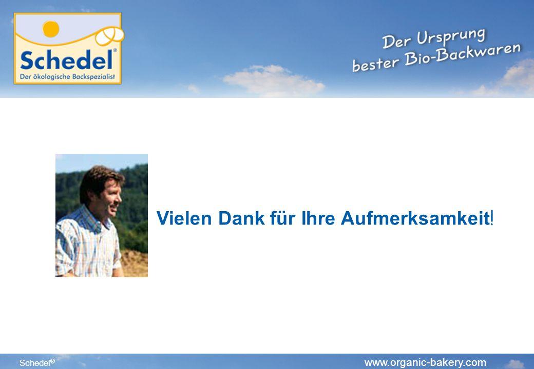 Schedel ® www.organic-bakery.com Vielen Dank für Ihre Aufmerksamkeit!