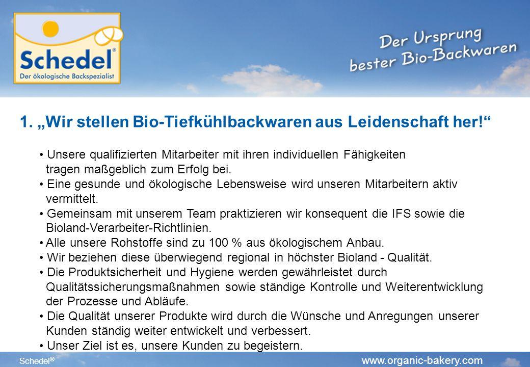 Schedel ® www.organic-bakery.com 1.Wir stellen Bio-Tiefkühlbackwaren aus Leidenschaft her.