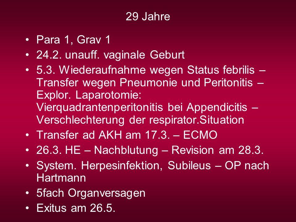 29 Jahre Para 1, Grav 1 24.2. unauff. vaginale Geburt 5.3. Wiederaufnahme wegen Status febrilis – Transfer wegen Pneumonie und Peritonitis – Explor. L