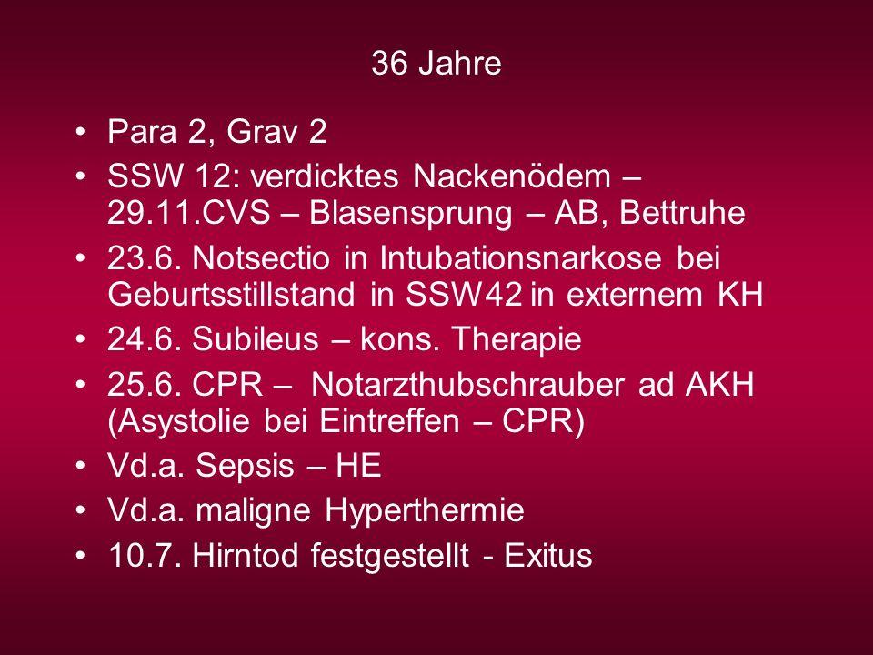 36 Jahre Para 2, Grav 2 SSW 12: verdicktes Nackenödem – 29.11.CVS – Blasensprung – AB, Bettruhe 23.6. Notsectio in Intubationsnarkose bei Geburtsstill
