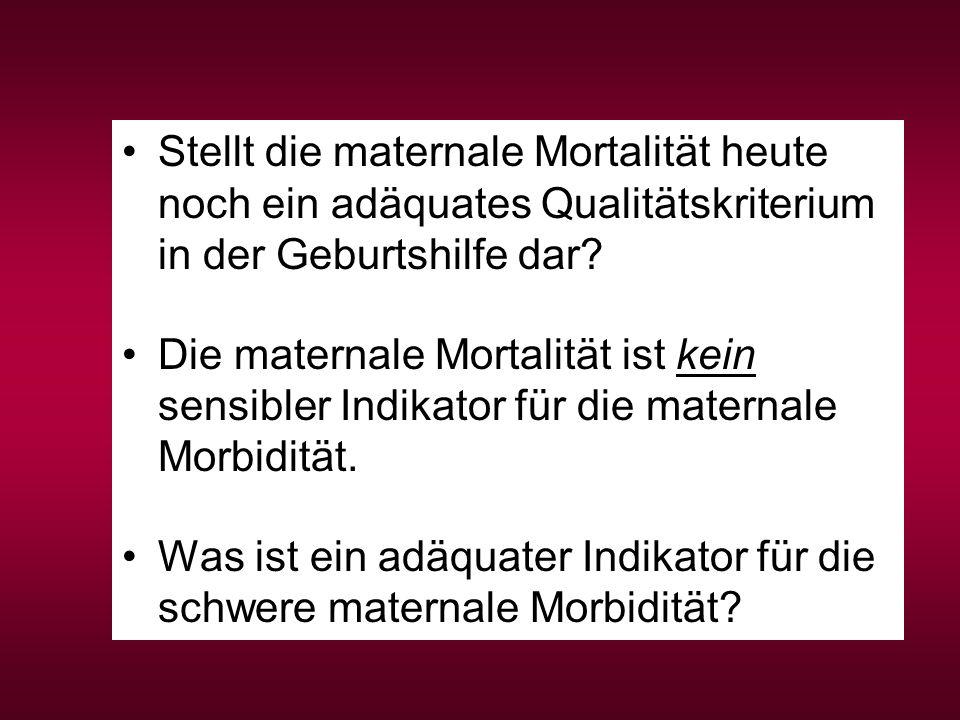 Stellt die maternale Mortalität heute noch ein adäquates Qualitätskriterium in der Geburtshilfe dar? Die maternale Mortalität ist kein sensibler Indik