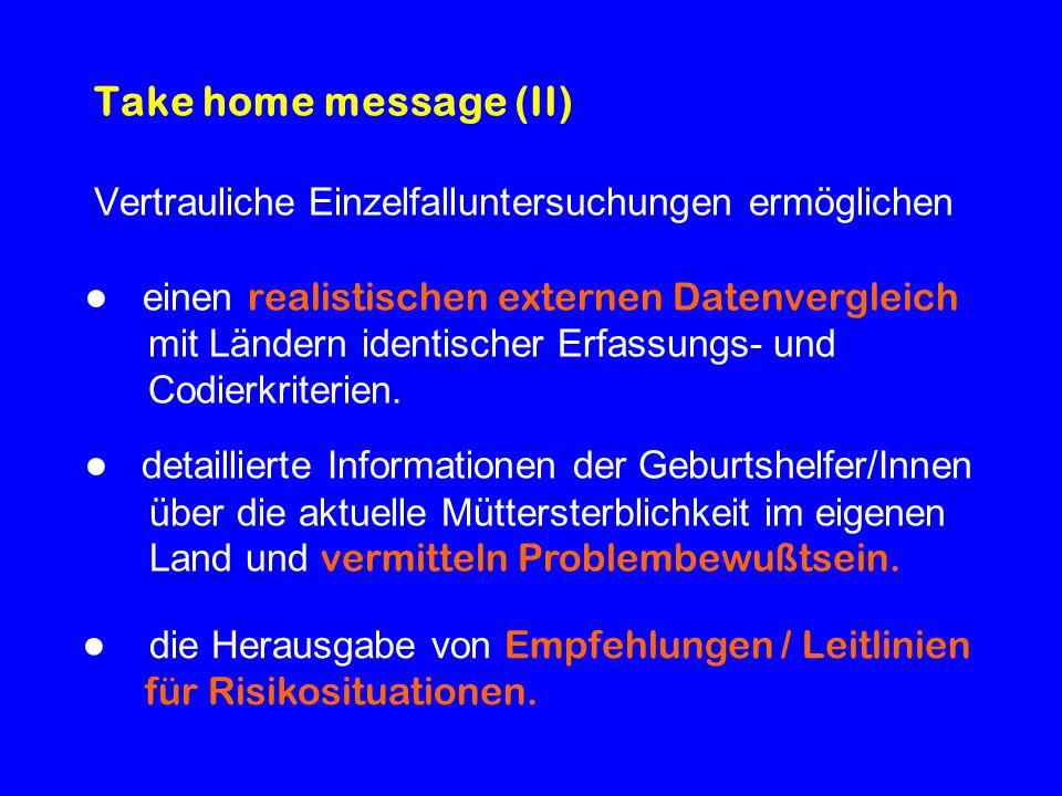Take home message (II) Vertrauliche Einzelfalluntersuchungen ermöglichen einen realistischen externen Datenvergleich mit Ländern identischer Erfassung