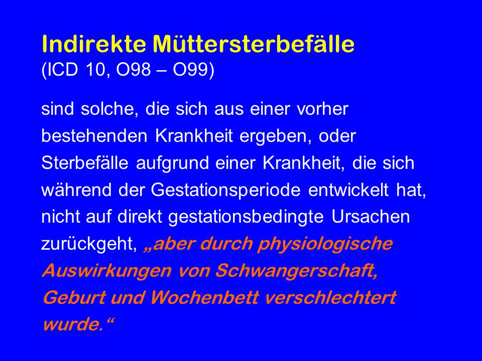 n MMR* n MMR* 2000 43 5,6 8 6,6 2001 27 3,7 7 6,0 2002 21 2,9 5 4,4 2003 30 4,2 11 9,9 2004 37 5,7 10 9,0 2005 28 4,1 7 6,5 2006 8 7,7 * m aternal mortality rate = pro 100.000 Lebendgeborene (Lgb) In Bayern seit 1983 Einzelfalluntersuchungen (BGGF) Amtliche Müttersterblichkeit BRD Bayern