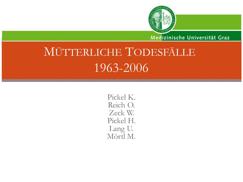 Pickel K. Reich O. Zeck W. Pickel H. Lang U. Mörtl M. M ÜTTERLICHE T ODESFÄLLE 1963-2006