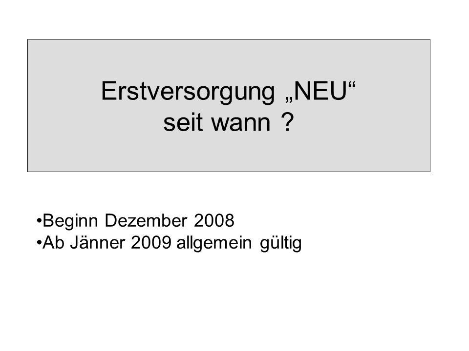 Erstversorgung NEU seit wann ? Beginn Dezember 2008 Ab Jänner 2009 allgemein gültig