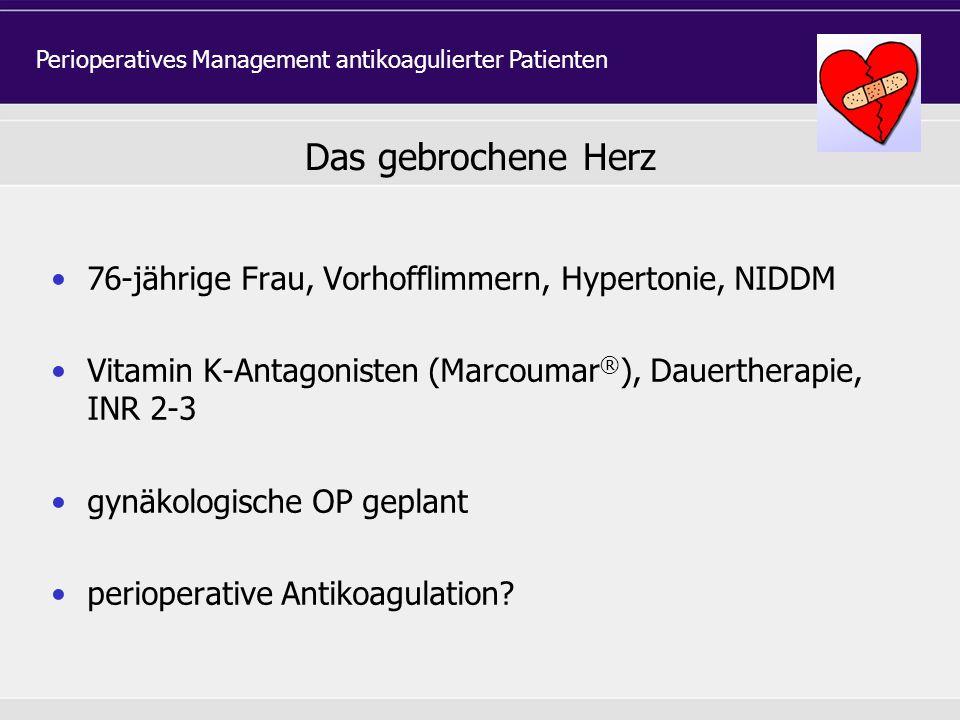 76-jährige Frau, Vorhofflimmern, Hypertonie, NIDDM Vitamin K-Antagonisten (Marcoumar ® ), Dauertherapie, INR 2-3 gynäkologische OP geplant perioperati