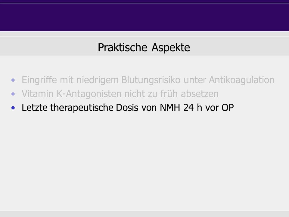 Eingriffe mit niedrigem Blutungsrisiko unter Antikoagulation Vitamin K-Antagonisten nicht zu früh absetzen Letzte therapeutische Dosis von NMH 24 h vo