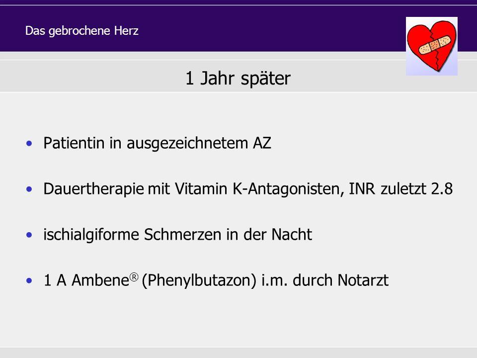 Patientin in ausgezeichnetem AZ Dauertherapie mit Vitamin K-Antagonisten, INR zuletzt 2.8 ischialgiforme Schmerzen in der Nacht 1 A Ambene ® (Phenylbu