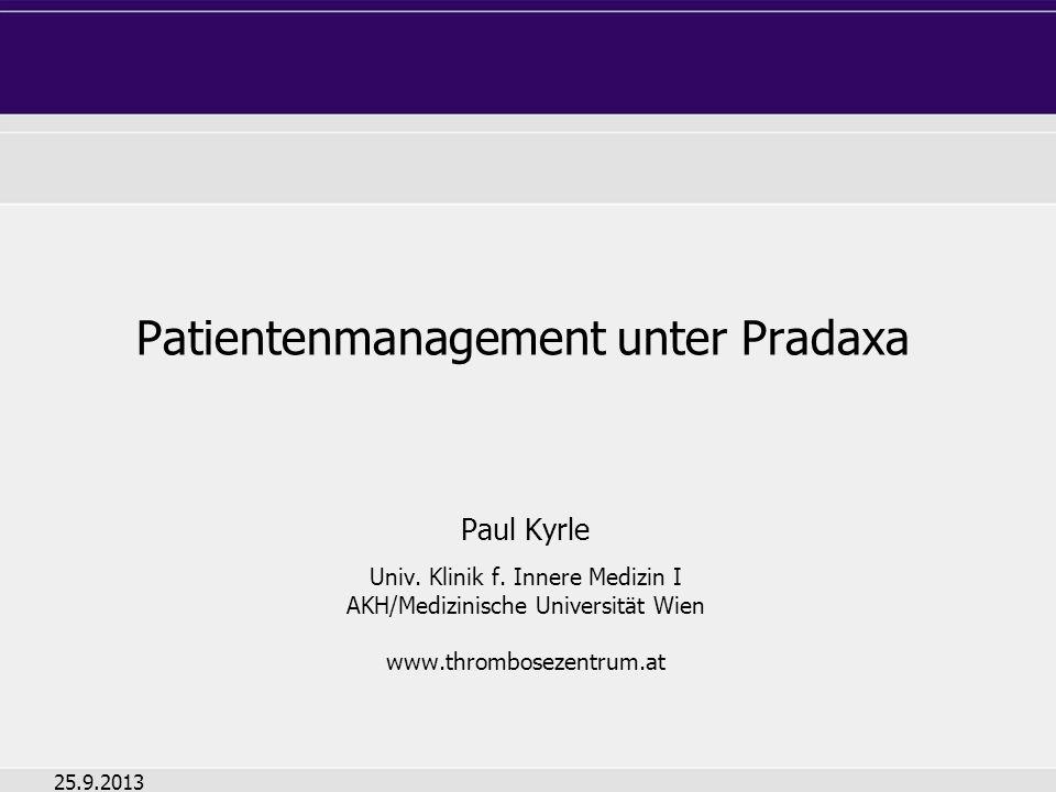 Patientenmanagement unter Pradaxa Paul Kyrle Univ. Klinik f. Innere Medizin I AKH/Medizinische Universität Wien www.thrombosezentrum.at 25.9.2013