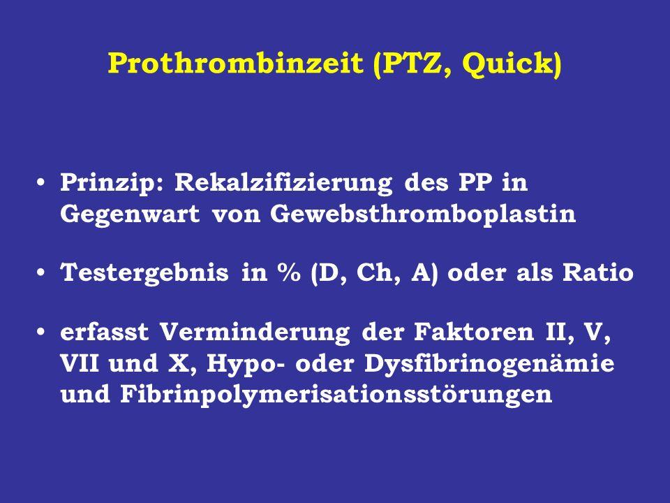 Prothrombinzeit (PTZ, Quick) Prinzip: Rekalzifizierung des PP in Gegenwart von Gewebsthromboplastin Testergebnis in % (D, Ch, A) oder als Ratio erfass