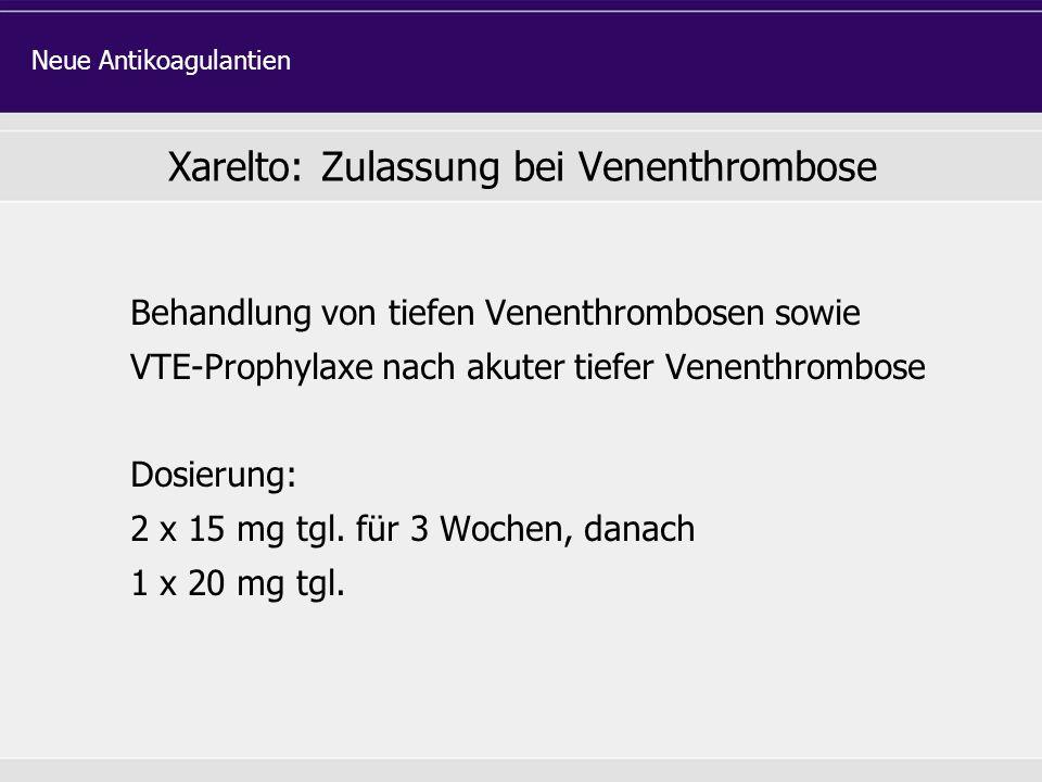 Behandlung von tiefen Venenthrombosen sowie VTE-Prophylaxe nach akuter tiefer Venenthrombose Dosierung: 2 x 15 mg tgl. für 3 Wochen, danach 1 x 20 mg