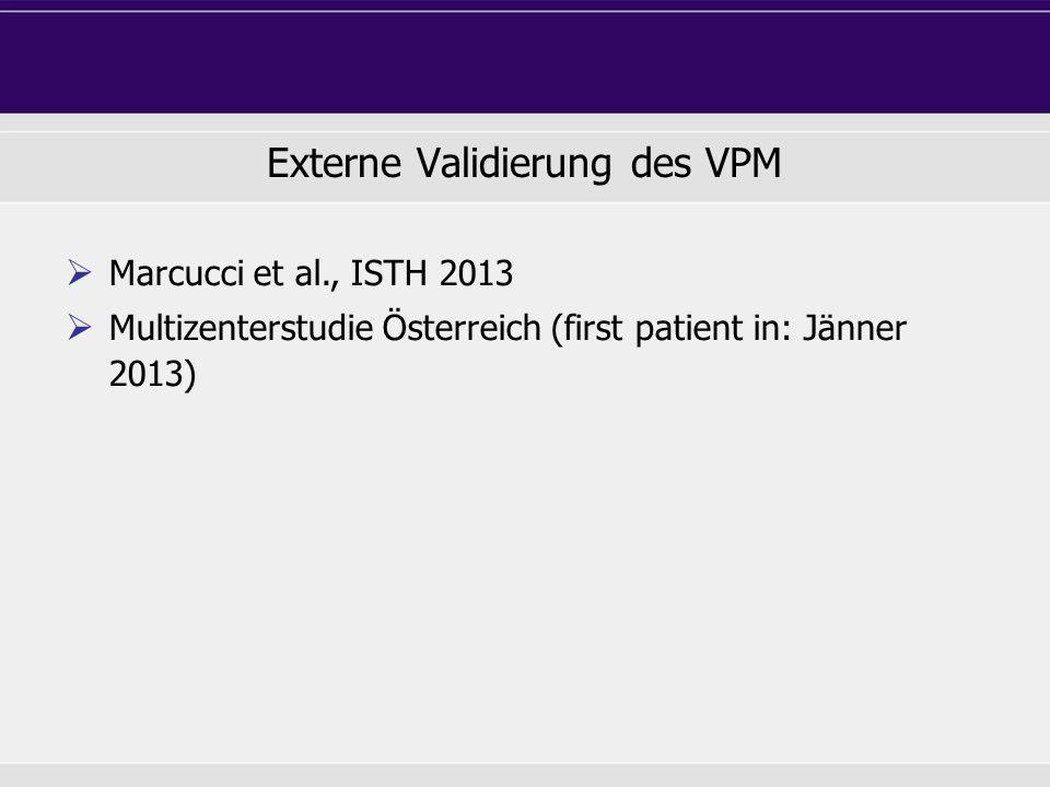 Externe Validierung des VPM Marcucci et al., ISTH 2013 Multizenterstudie Österreich (first patient in: Jänner 2013)