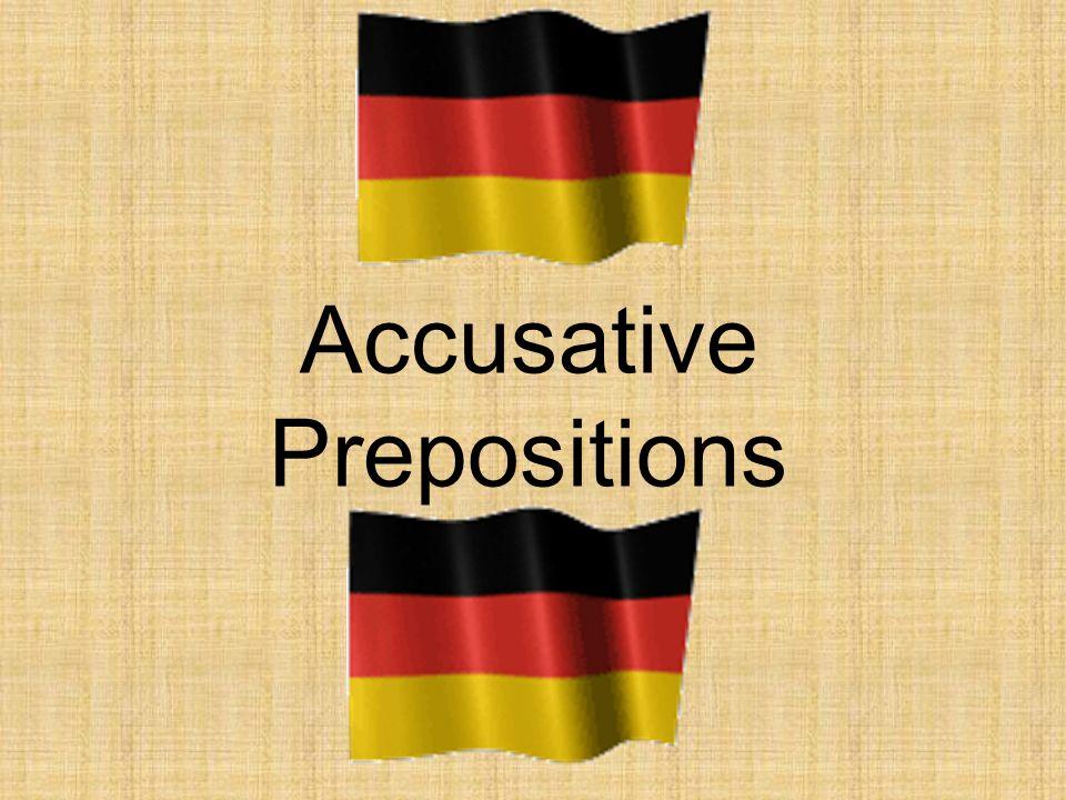 The Accusative case always follows these prepositions: – durch – through – für – for – gegen – against – ohne – without – um – around