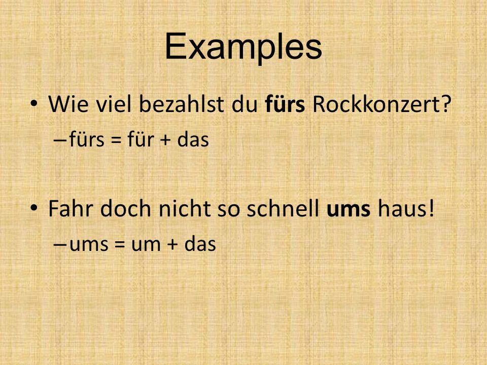 Examples Wie viel bezahlst du fürs Rockkonzert.