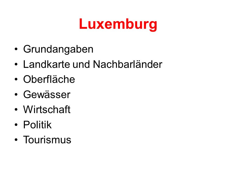 Luxemburg Grundangaben Landkarte und Nachbarländer Oberfläche Gewässer Wirtschaft Politik Tourismus