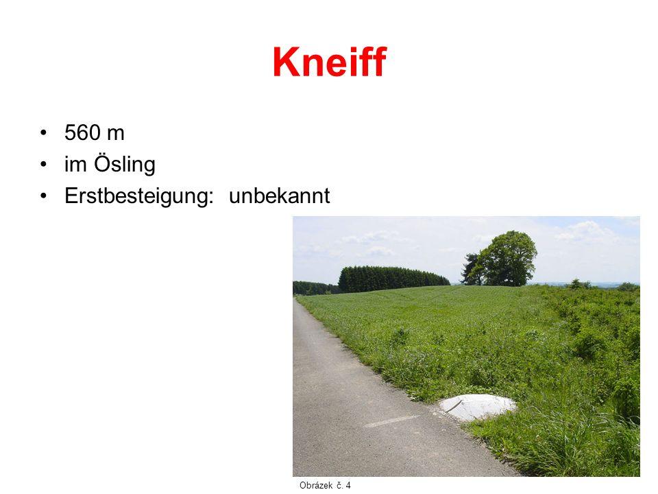 Kneiff 560 m im Ösling Erstbesteigung: unbekannt Obrázek č. 4